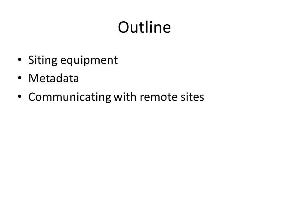 Outline Siting equipment Metadata Communicating with remote sites