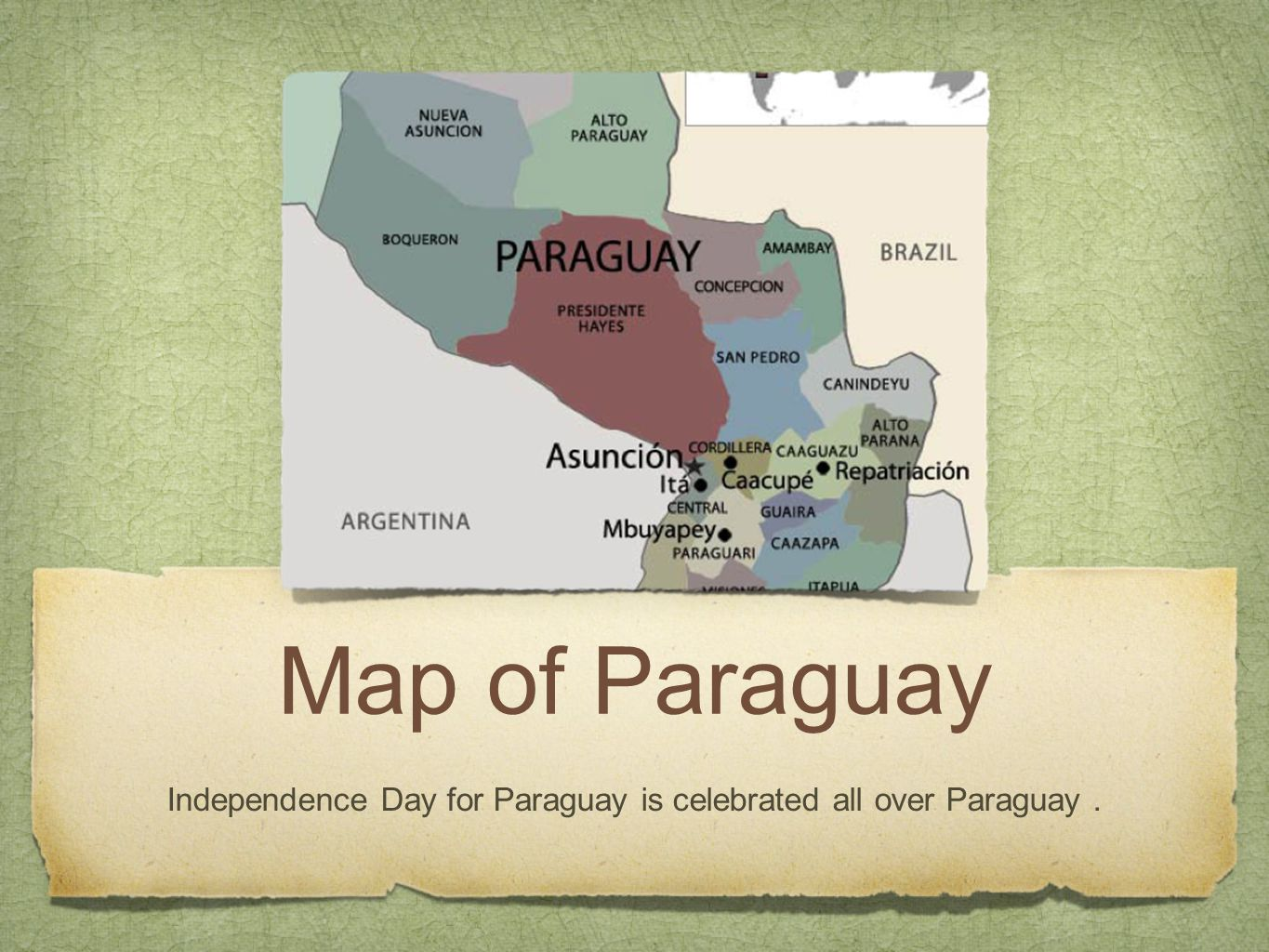 Map of Paraguay Independence Day for Paraguay is celebrated all over Paraguay.