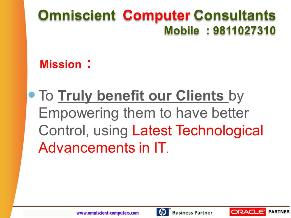 To Truly benefit our Clients by Empowering them to have better Control, using Latest Technological Advancements in IT.