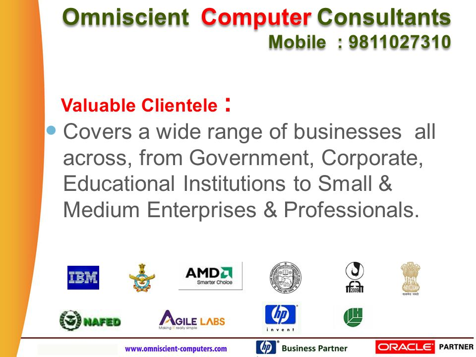 Covers a wide range of businesses all across, from Government, Corporate, Educational Institutions to Small & Medium Enterprises & Professionals.