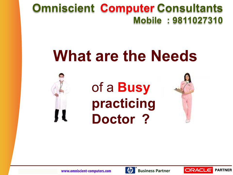 What are the Needs Omniscient Computer Consultants Mobile : 9811027310 Omniscient Computer Consultants Mobile : 9811027310 of a Busy practicing Doctor