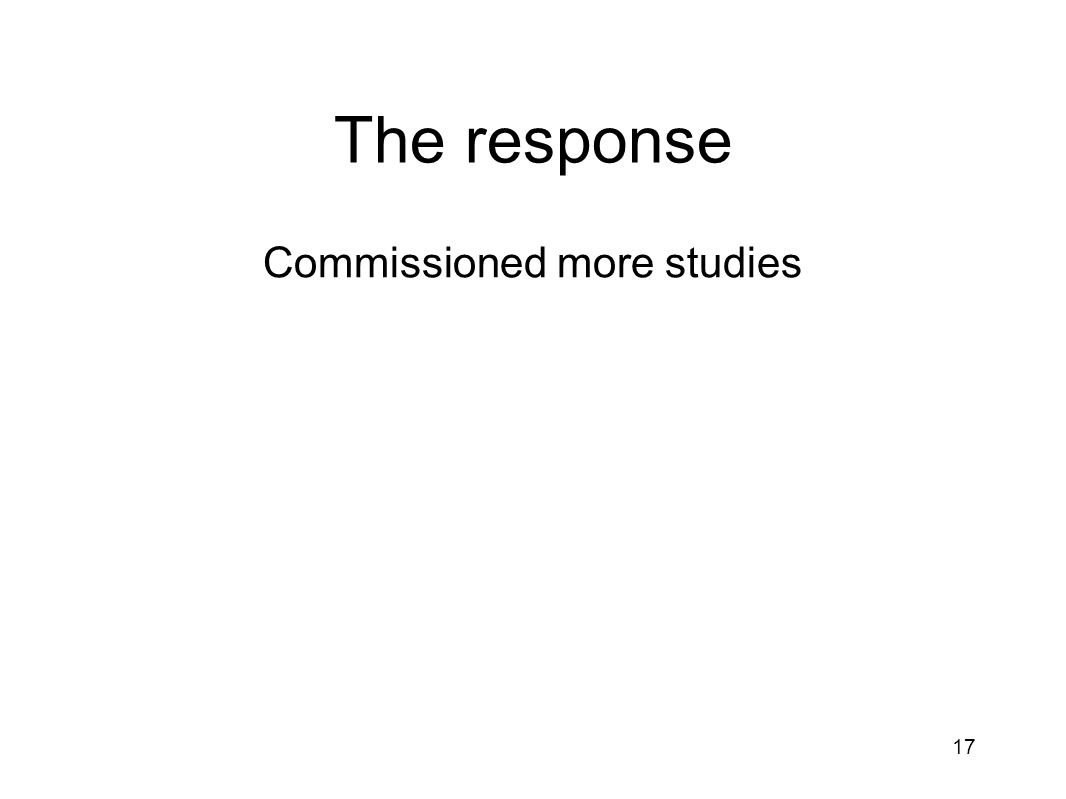 The response Commissioned more studies 17