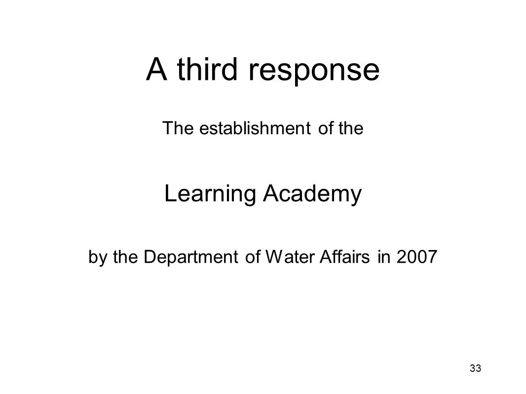 A third response The establishment of the Learning Academy by the Department of Water Affairs in 2007 33