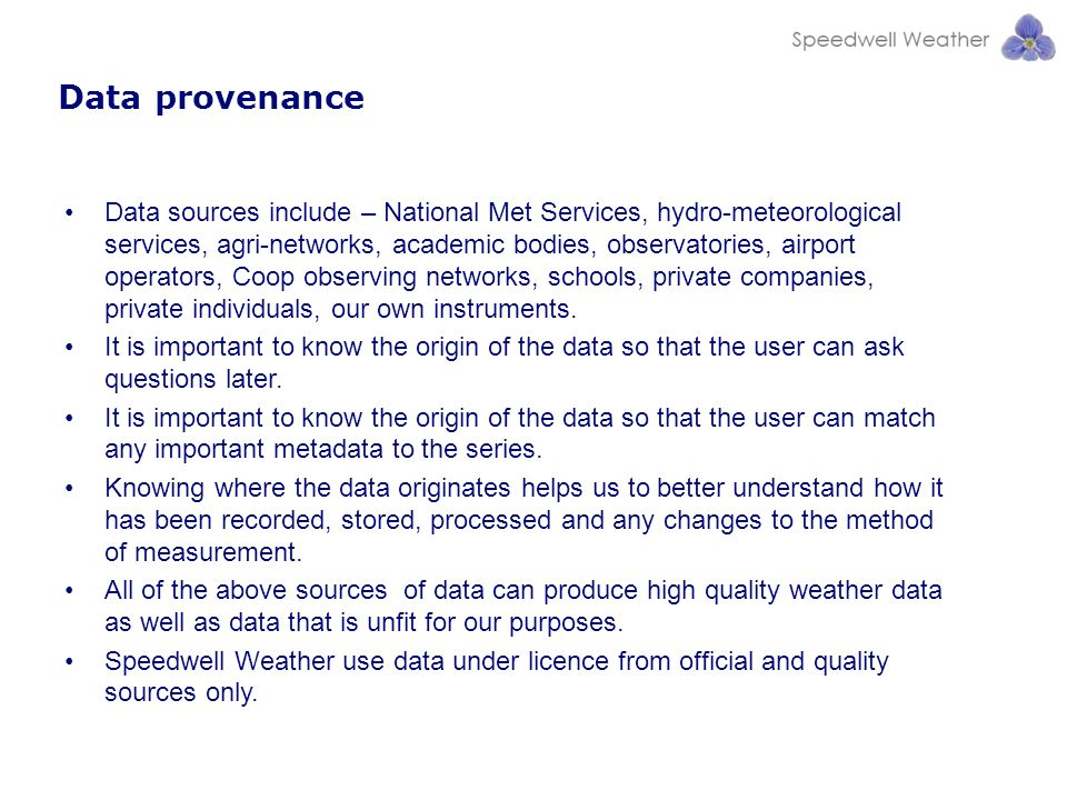 Data provenance Data sources include – National Met Services, hydro-meteorological services, agri-networks, academic bodies, observatories, airport operators, Coop observing networks, schools, private companies, private individuals, our own instruments.