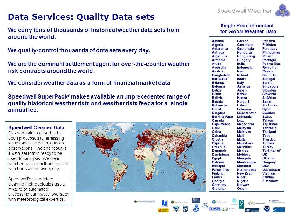 Data Services: Quality Data sets Single Point of contact for Global Weather Data We carry tens of thousands of historical weather data sets from around the world.