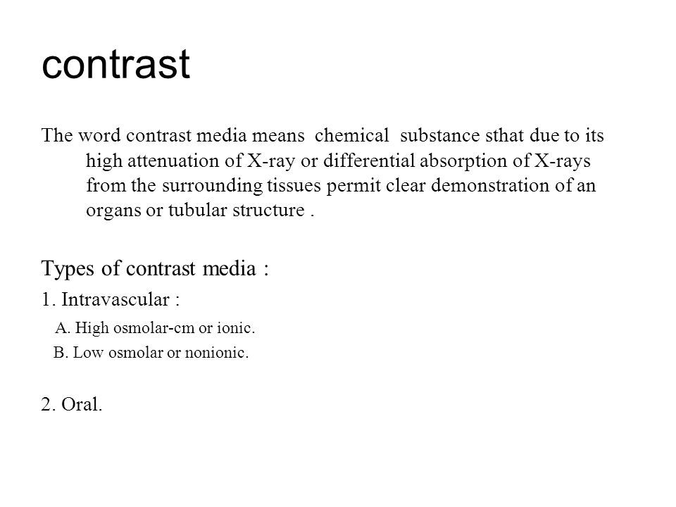 contrast The word contrast media means chemical substance sthat due to its high attenuation of X-ray or differential absorption of X-rays from the sur