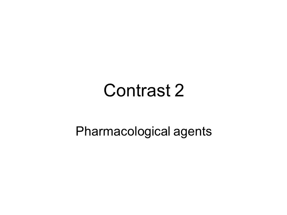 Contrast 2 Pharmacological agents