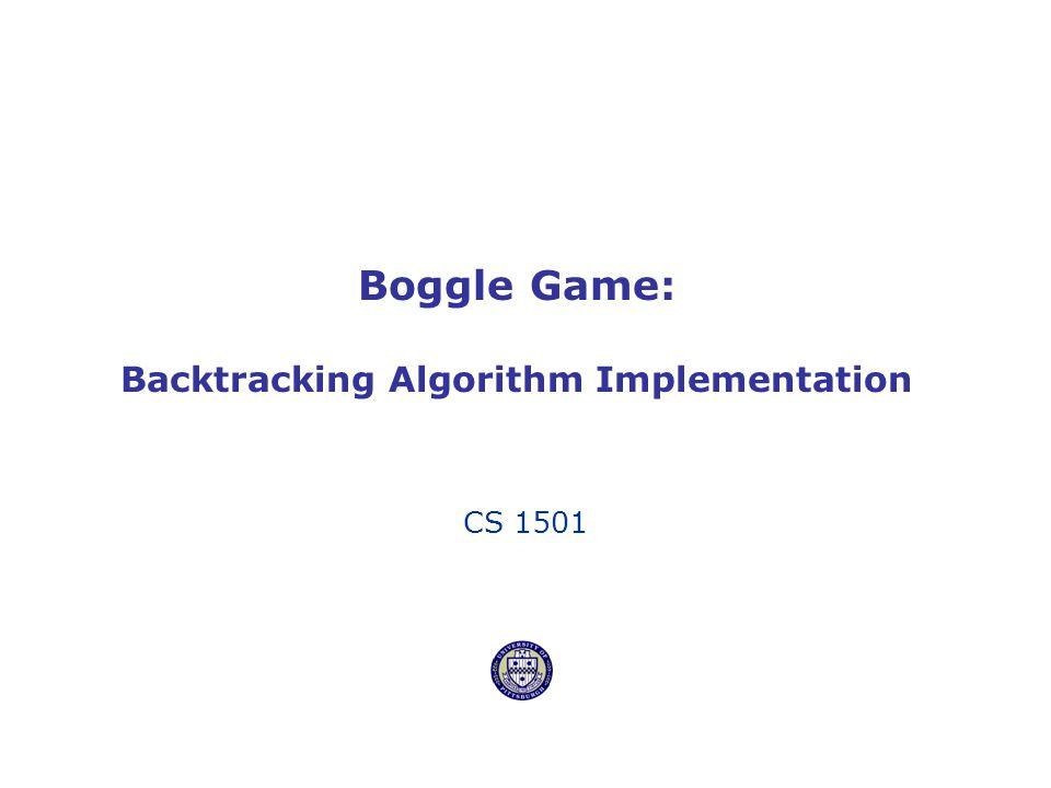 Boggle Game: Backtracking Algorithm Implementation CS 1501