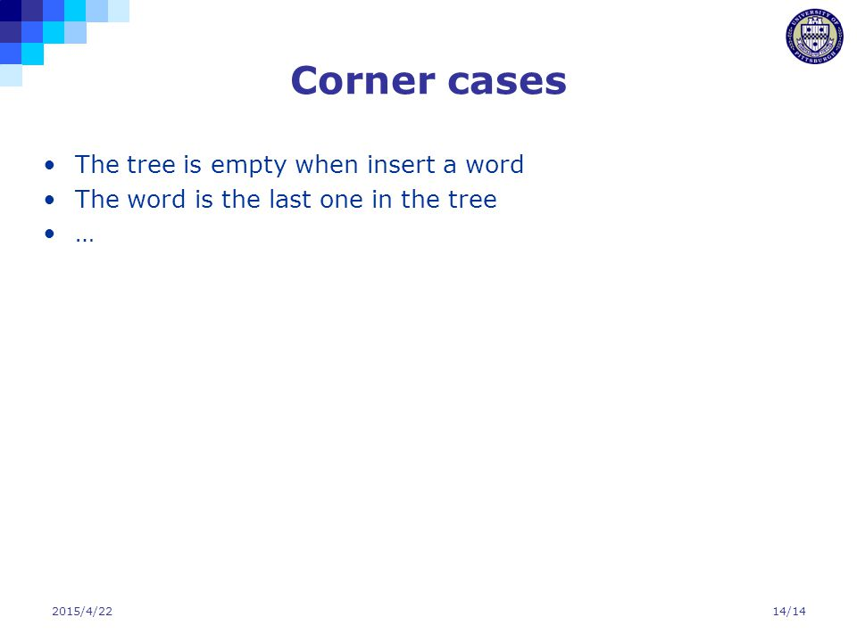 2015/4/2214/14 Corner cases The tree is empty when insert a word The word is the last one in the tree …