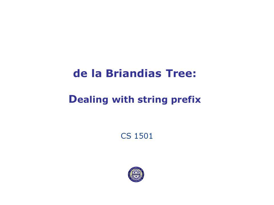 de la Briandias Tree: D ealing with string prefix CS 1501