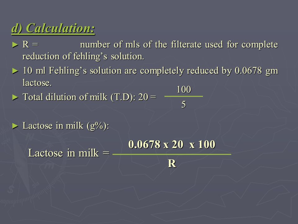 d) Calculation: ► R = number of mls of the filterate used for complete reduction of fehling's solution. ► 10 ml Fehling's solution are completely redu