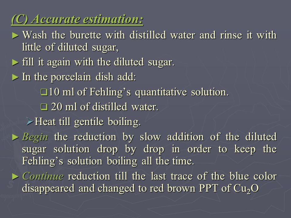 (C) Accurate estimation: ► Wash the burette with distilled water and rinse it with little of diluted sugar, ► fill it again with the diluted sugar. ►