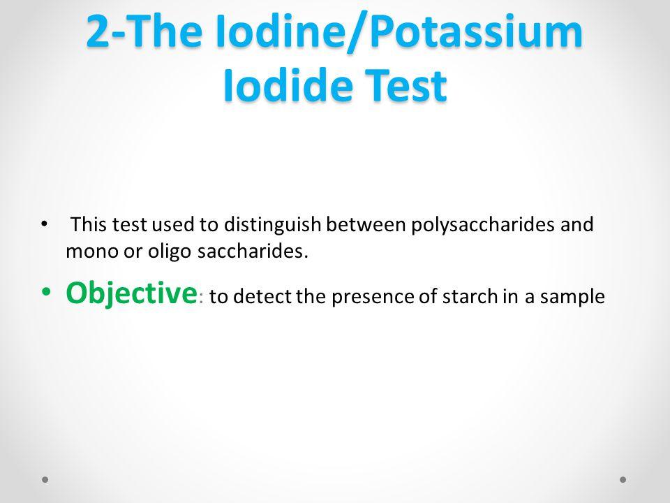2-The Iodine/Potassium Iodide Test This test used to distinguish between polysaccharides and mono or oligo saccharides.