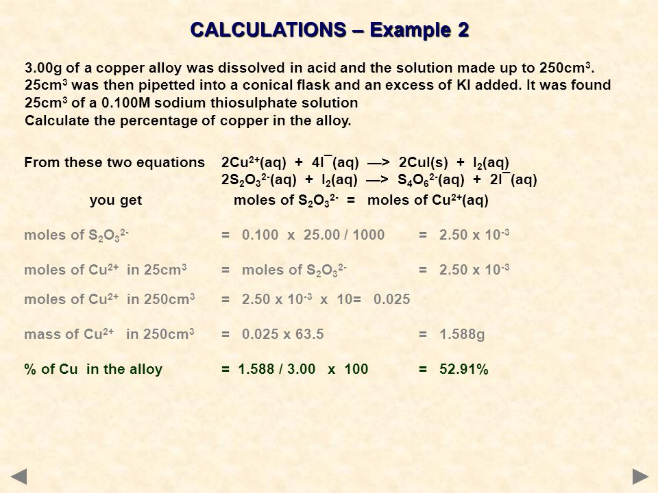 CALCULATIONS – Example 2 3.00g of a copper alloy was dissolved in acid and the solution made up to 250cm 3.