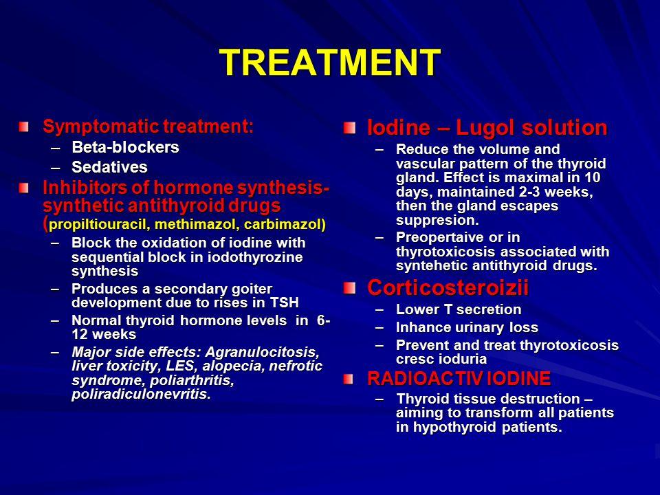 TREATMENT Symptomatic treatment: –Beta-blockers –Sedatives Inhibitors of hormone synthesis- synthetic antithyroid drugs ( propiltiouracil, methimazol,