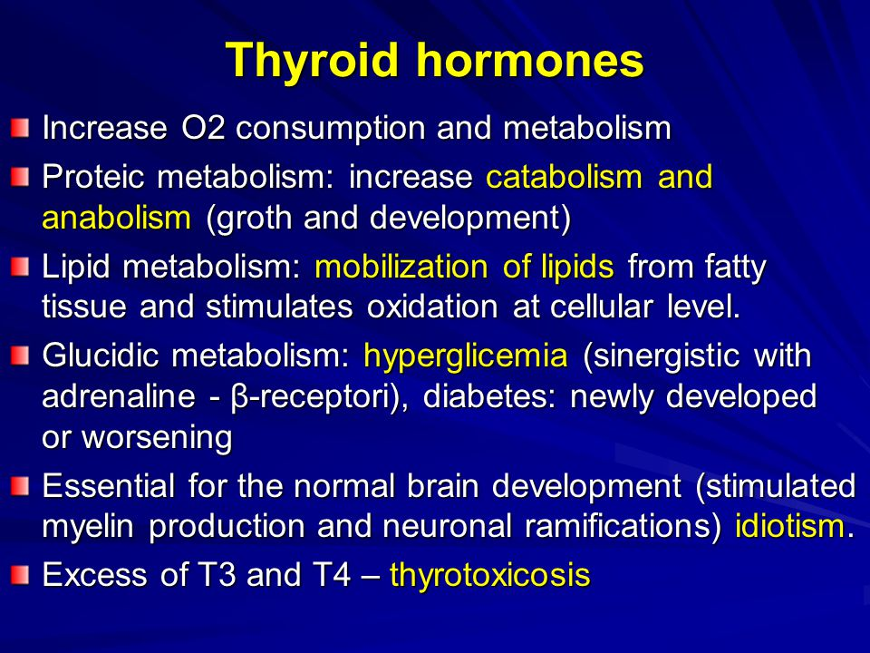 Thyroid hormones Increase O2 consumption and metabolism Proteic metabolism: increase catabolism and anabolism (groth and development) Lipid metabolism