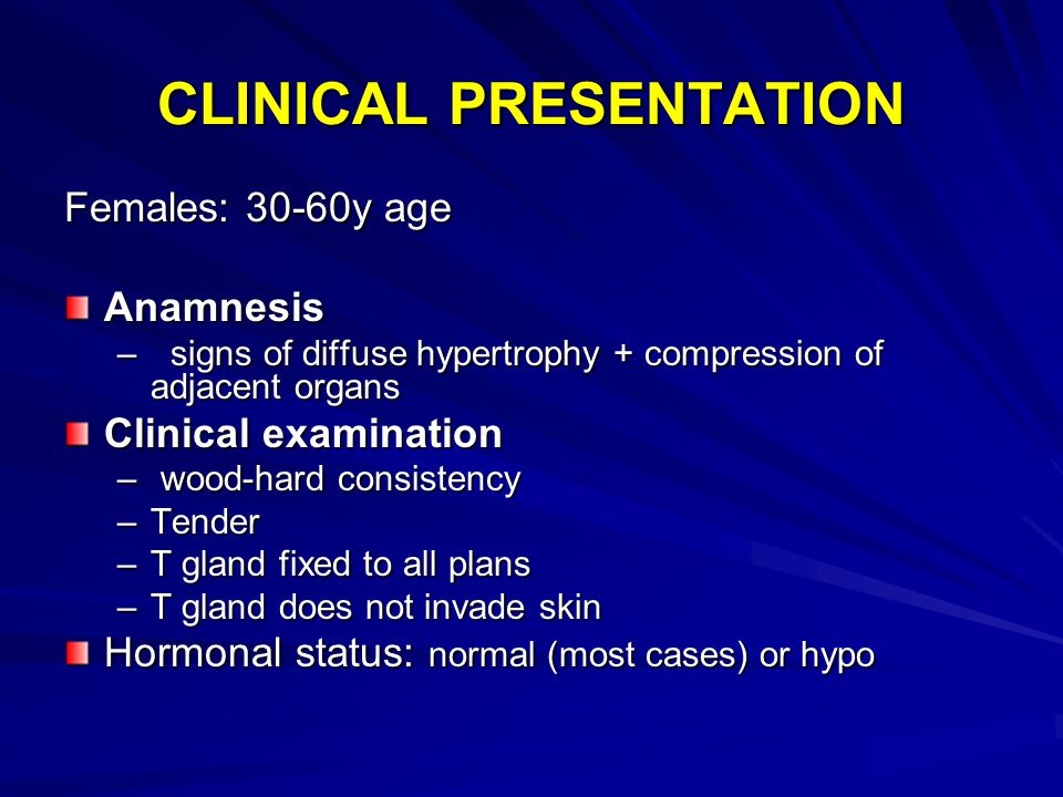 CLINICAL PRESENTATION Females: 30-60y age Anamnesis – signs of diffuse hypertrophy + compression of adjacent organs Clinical examination – wood-hard c
