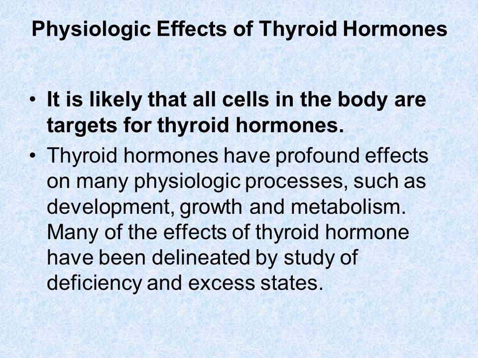 Physiologic Effects of Thyroid Hormones It is likely that all cells in the body are targets for thyroid hormones. Thyroid hormones have profound effec