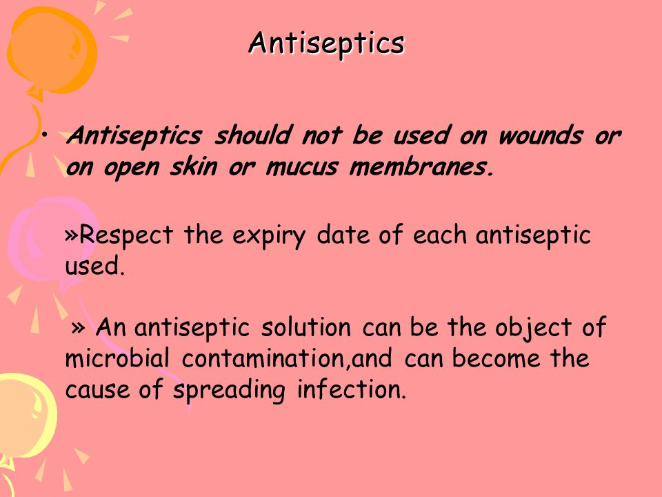 Antiseptics Antiseptics should not be used on wounds or on open skin or mucus membranes.