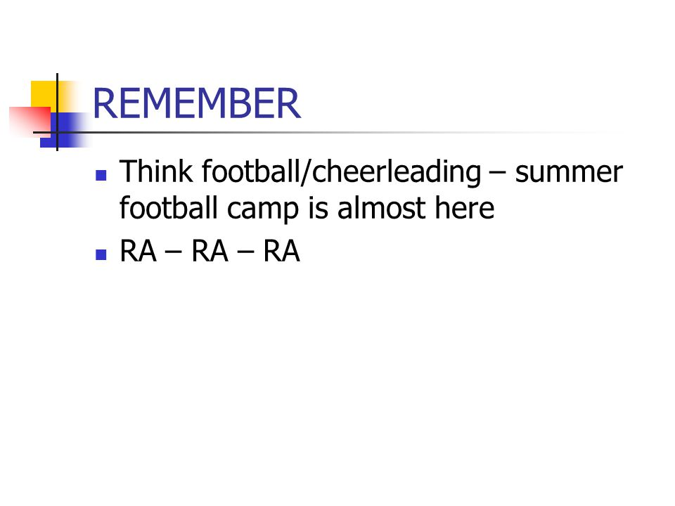 REMEMBER Think football/cheerleading – summer football camp is almost here RA – RA – RA