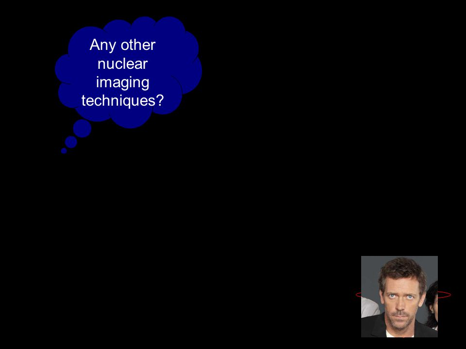 Any other nuclear imaging techniques?