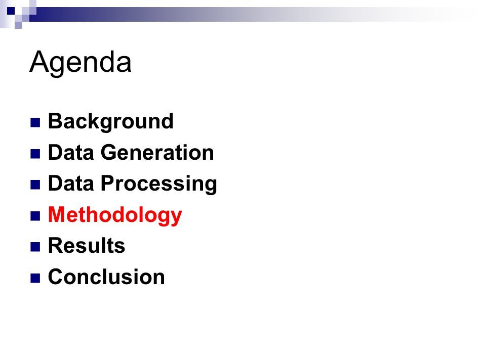 Agenda Background Data Generation Data Processing Methodology Results Conclusion