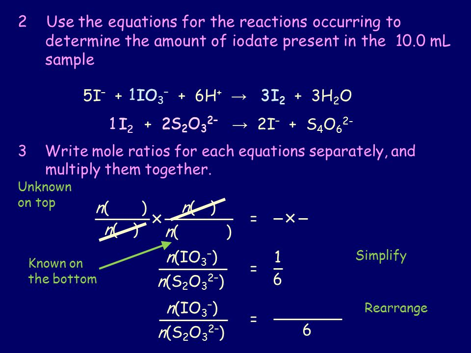2 Use the equations for the reactions occurring to determine the amount of iodate present in the 10.0 mL sample 5I – + IO 3 – + 6H + → 3I 2 + 3H 2 O I