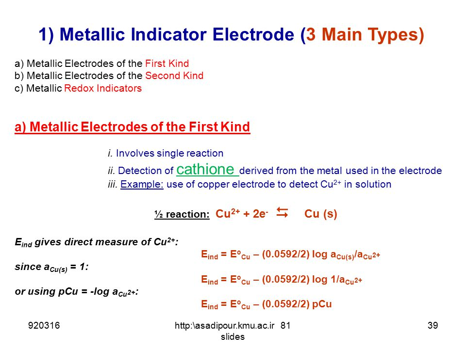 Indicator Electrodes 2 Broad Classes of Indicator Electrodes  1) Metal indicator Electrodes - Develop an electric potential in response to a redox re
