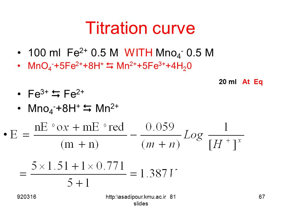 Titration curve 92031666http:\asadipour.kmu.ac.ir 81 slides MnO 4 - +5Fe 2+ +8H +  Mn 2+ +5Fe 3+ +4H 2 0 /6 5X X Y 5Y