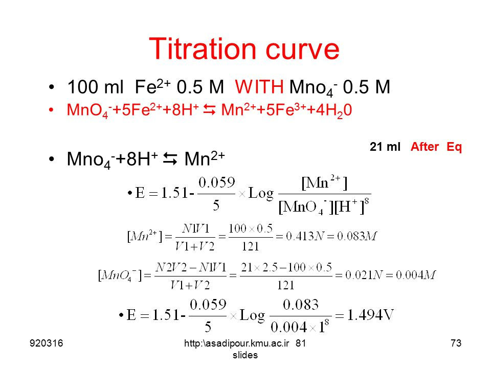 Titration curve 100 ml Fe 2+ 0.5 M WITH Mno 4 - 0.5 M MnO 4 - +5Fe 2+ +8H +  Mn 2+ +5Fe 3+ +4H 2 0 Mno 4 - +8H +  Mn 2+ 20.5 ml After Eq 92031672htt