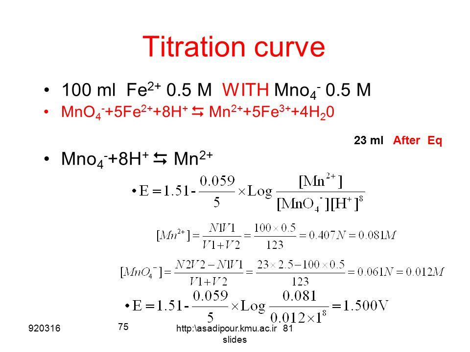 Titration curve 100 ml Fe 2+ 0.5 M WITH Mno 4 - 0.5 M MnO 4 - +5Fe 2+ +8H +  Mn 2+ +5Fe 3+ +4H 2 0 Mno 4 - +8H +  Mn 2+ 22 ml After Eq 920316 74 htt