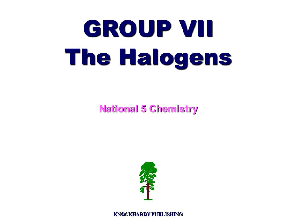 GROUP VII The Halogens National 5 Chemistry KNOCKHARDY PUBLISHING