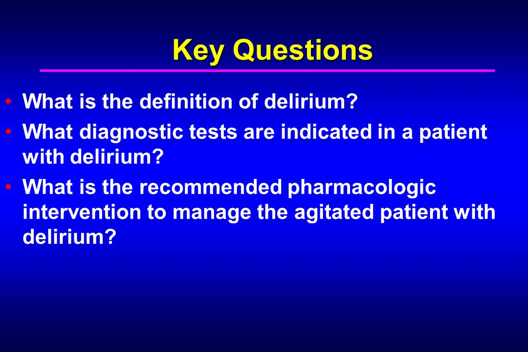 Key Questions What is the definition of delirium.