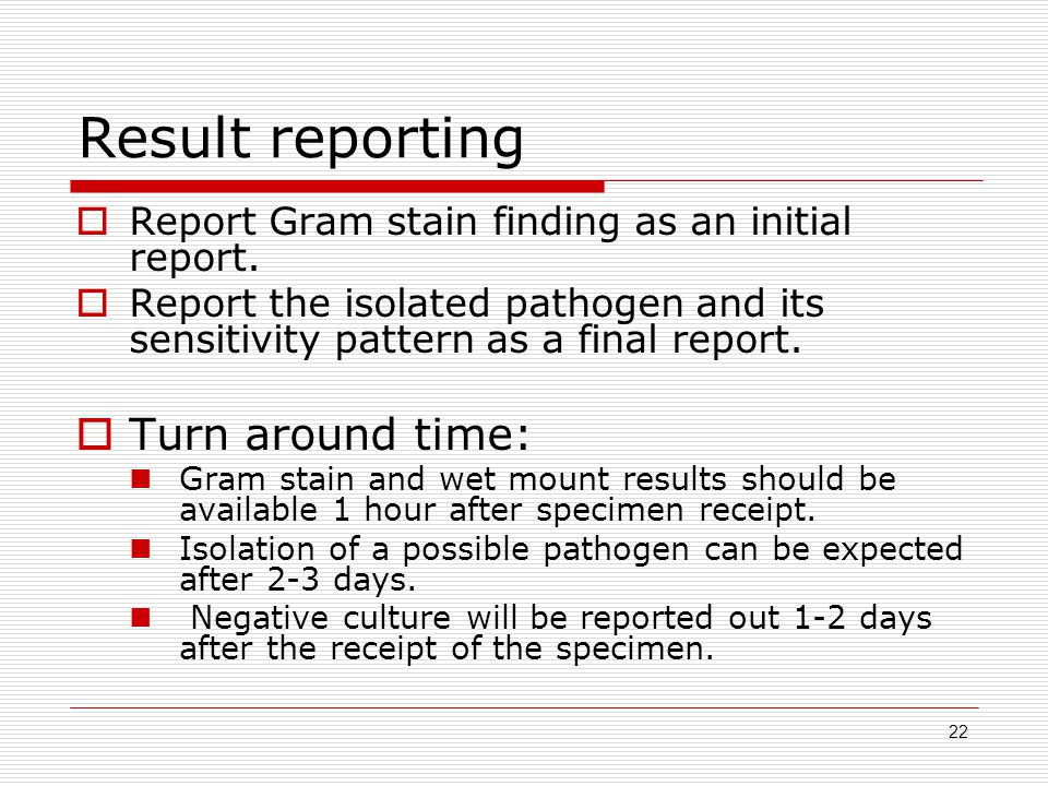 22 Result reporting  Report Gram stain finding as an initial report.