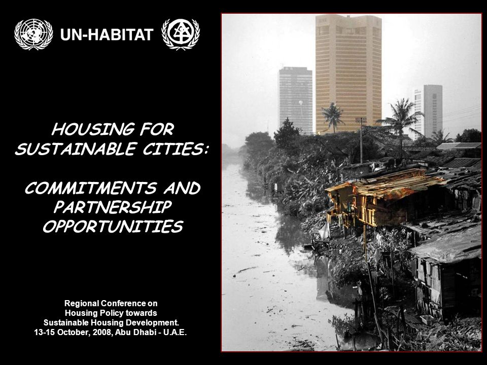 HOUSING FOR SUSTAINABLE CITIES: COMMITMENTS AND PARTNERSHIP OPPORTUNITIES Regional Conference on Housing Policy towards Sustainable Housing Developmen