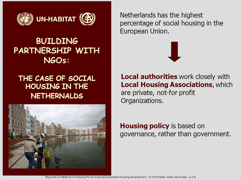Regional Conference on Housing Policy towards Sustainable Housing Development - 13-15 October, 2008, Abu Dhabi - U.A.E. BUILDING PARTNERSHIP WITH NGOs