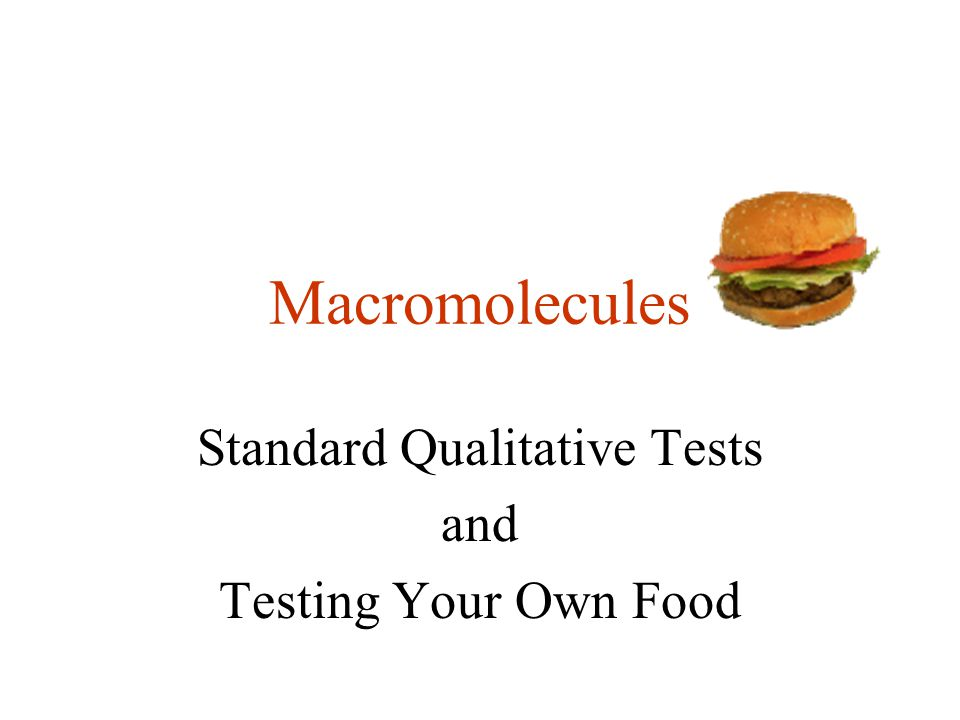 Macromolecules Standard Qualitative Tests and Testing Your Own Food