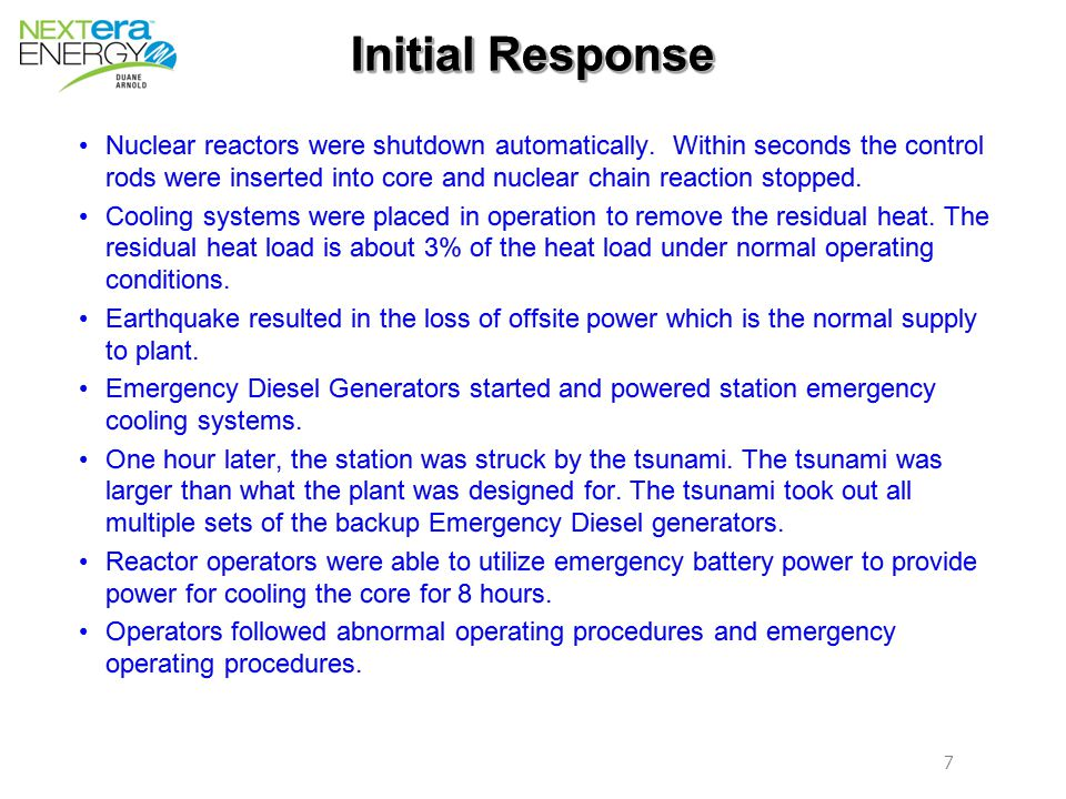 7 7 Initial Response Nuclear reactors were shutdown automatically.