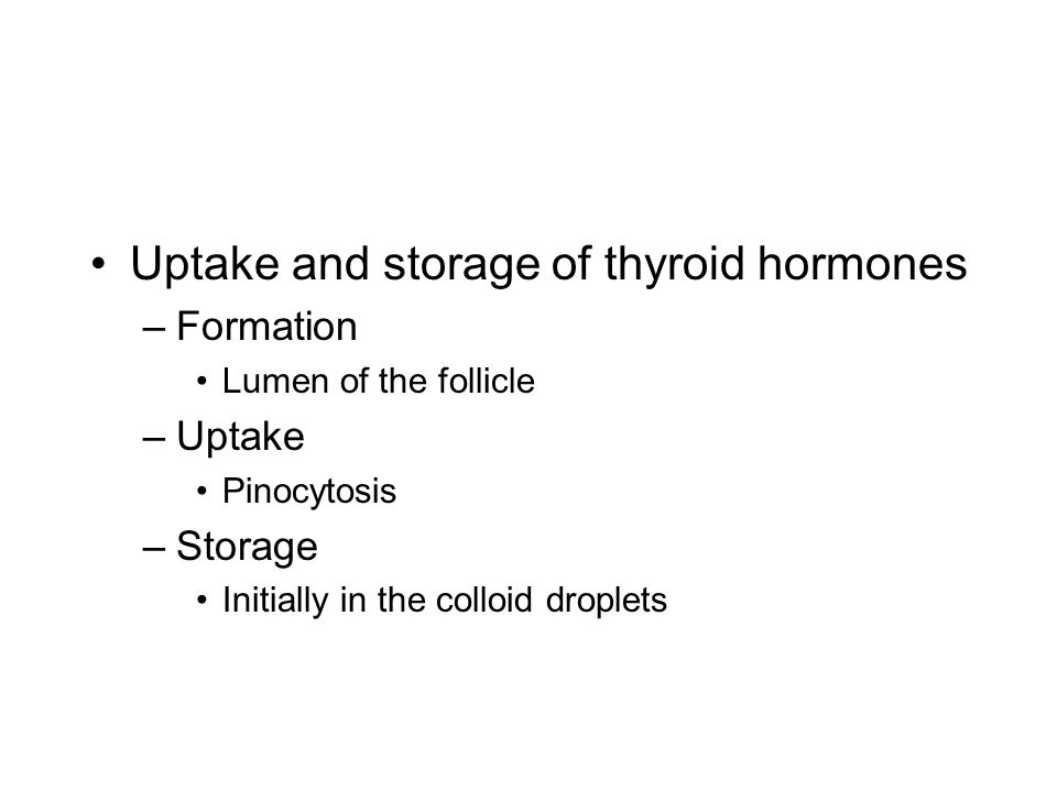 Uptake and storage of thyroid hormones –Formation Lumen of the follicle –Uptake Pinocytosis –Storage Initially in the colloid droplets