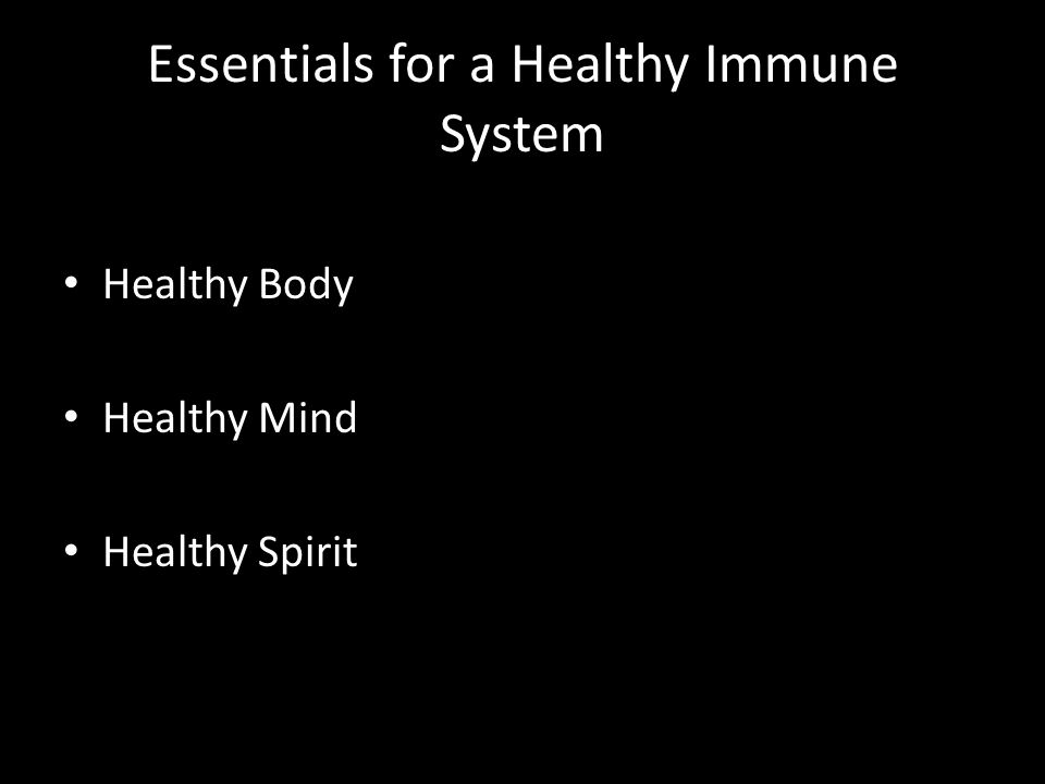 Essentials for a Healthy Immune System Healthy Body Healthy Mind Healthy Spirit