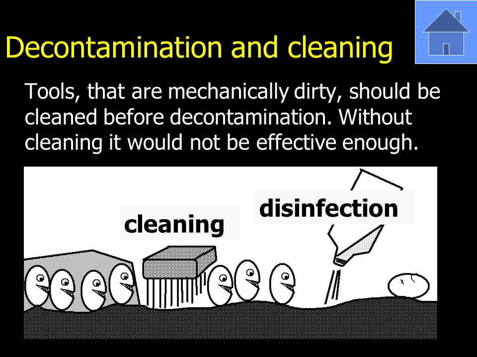 Decontamination and cleaning Tools, that are mechanically dirty, should be cleaned before decontamination.