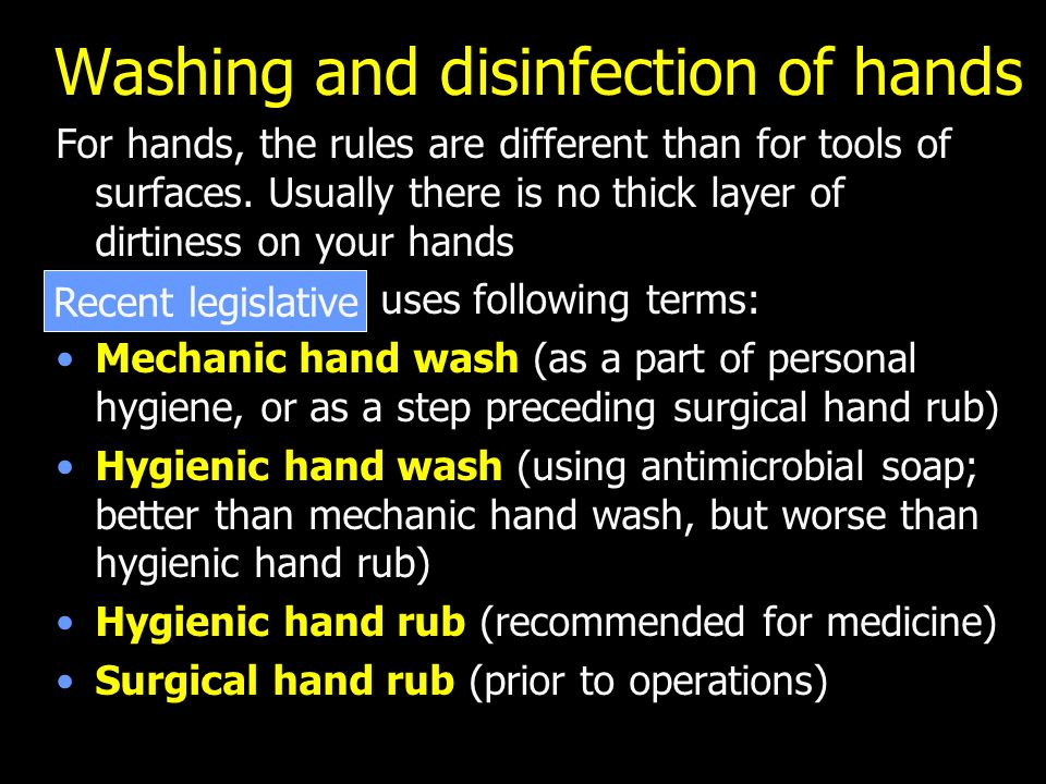 Washing and disinfection of hands For hands, the rules are different than for tools of surfaces.