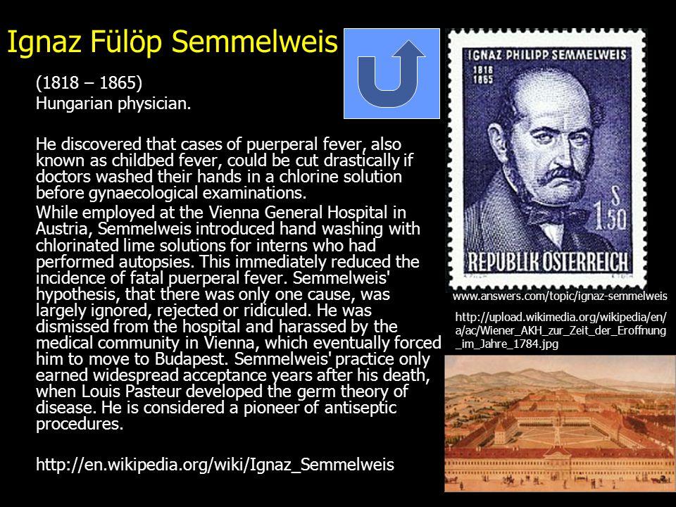 Ignaz Fülöp Semmelweis (1818 – 1865) Hungarian physician.