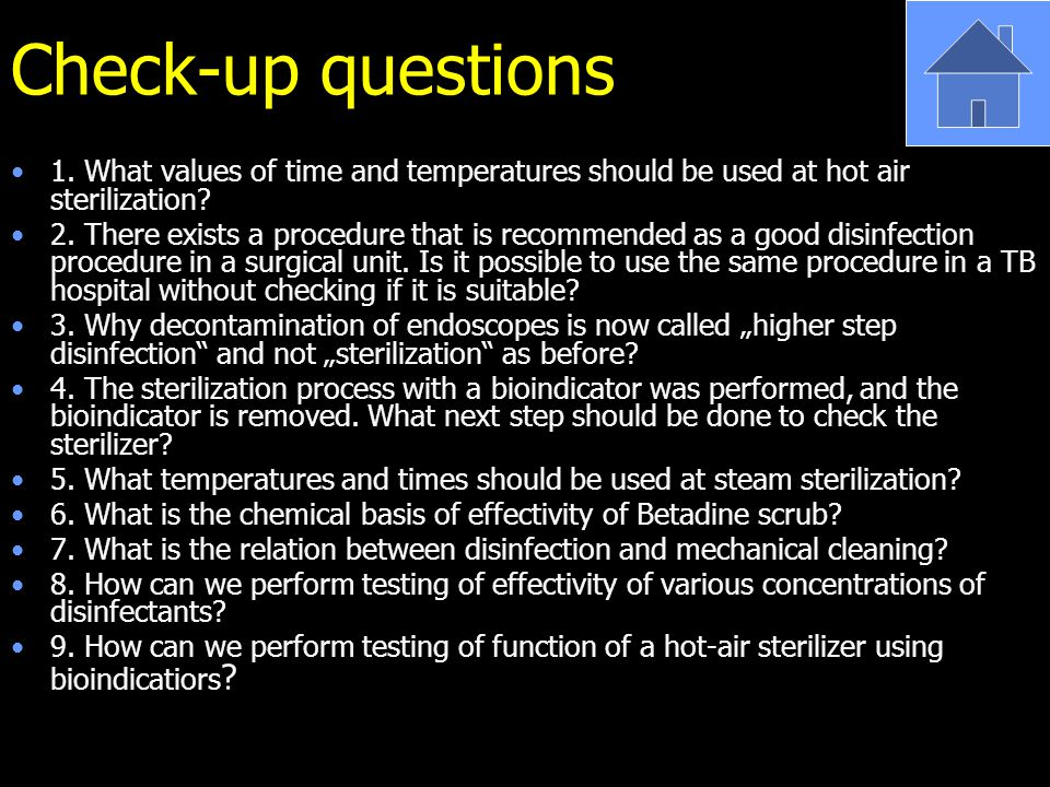 Check-up questions 1. What values of time and temperatures should be used at hot air sterilization.