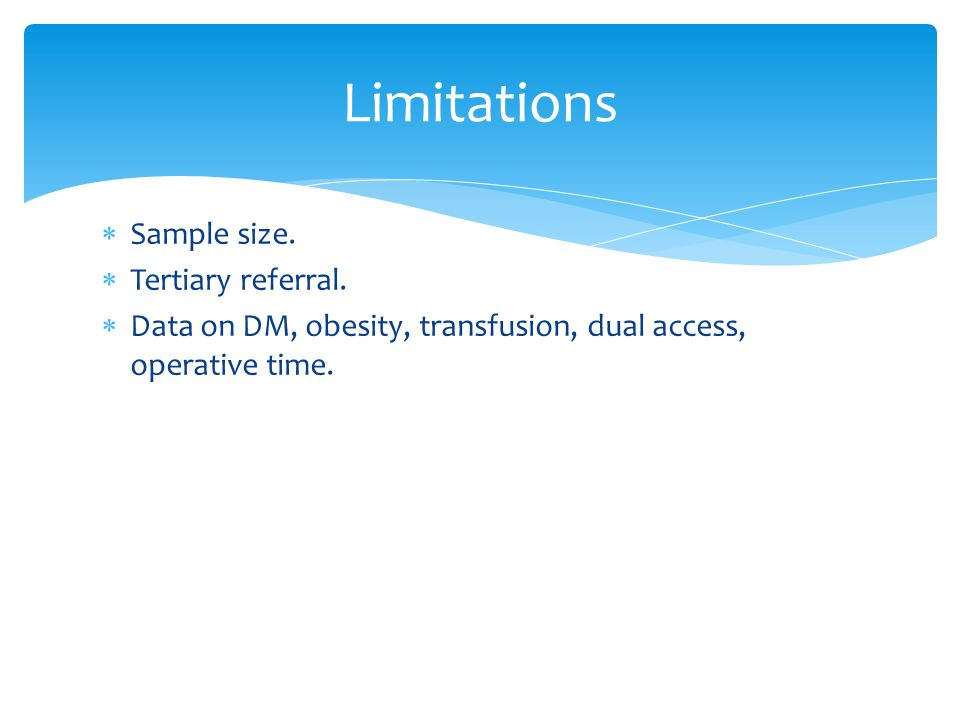  Sample size.  Tertiary referral.  Data on DM, obesity, transfusion, dual access, operative time. Limitations