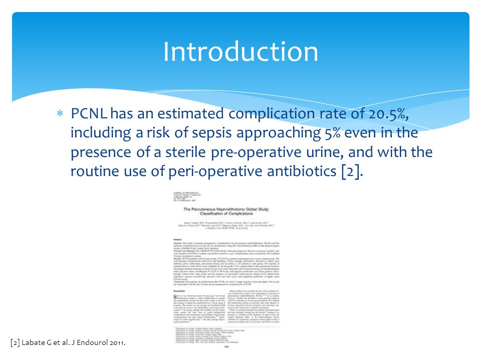  PCNL has an estimated complication rate of 20.5%, including a risk of sepsis approaching 5% even in the presence of a sterile pre-operative urine, a