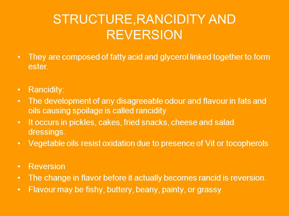 STRUCTURE,RANCIDITY AND REVERSION They are composed of fatty acid and glycerol linked together to form ester.