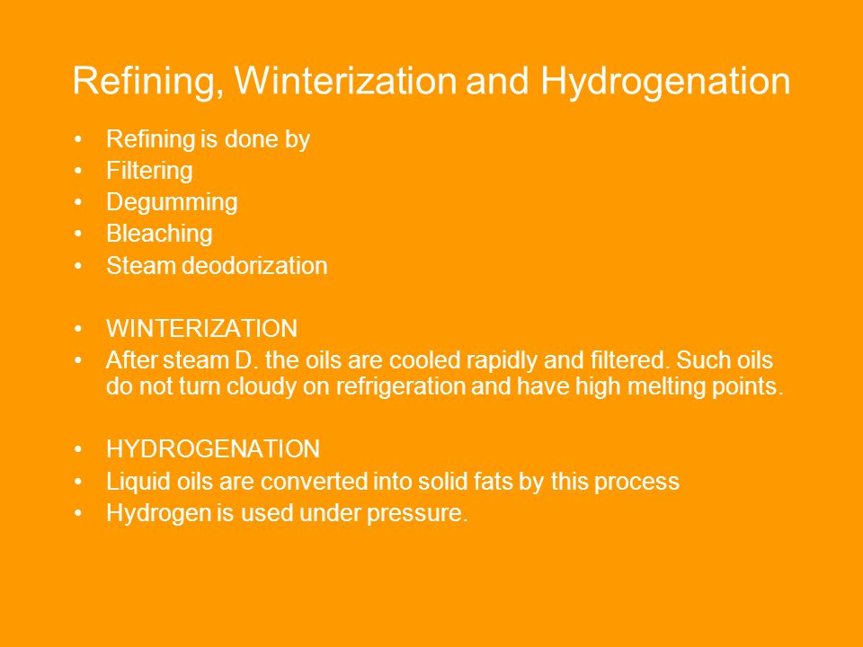 Refining, Winterization and Hydrogenation Refining is done by Filtering Degumming Bleaching Steam deodorization WINTERIZATION After steam D.
