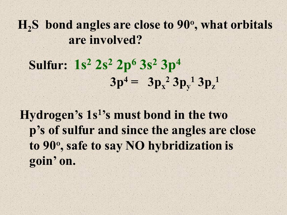 H 2 S bond angles are close to 90 o, what orbitals are involved.