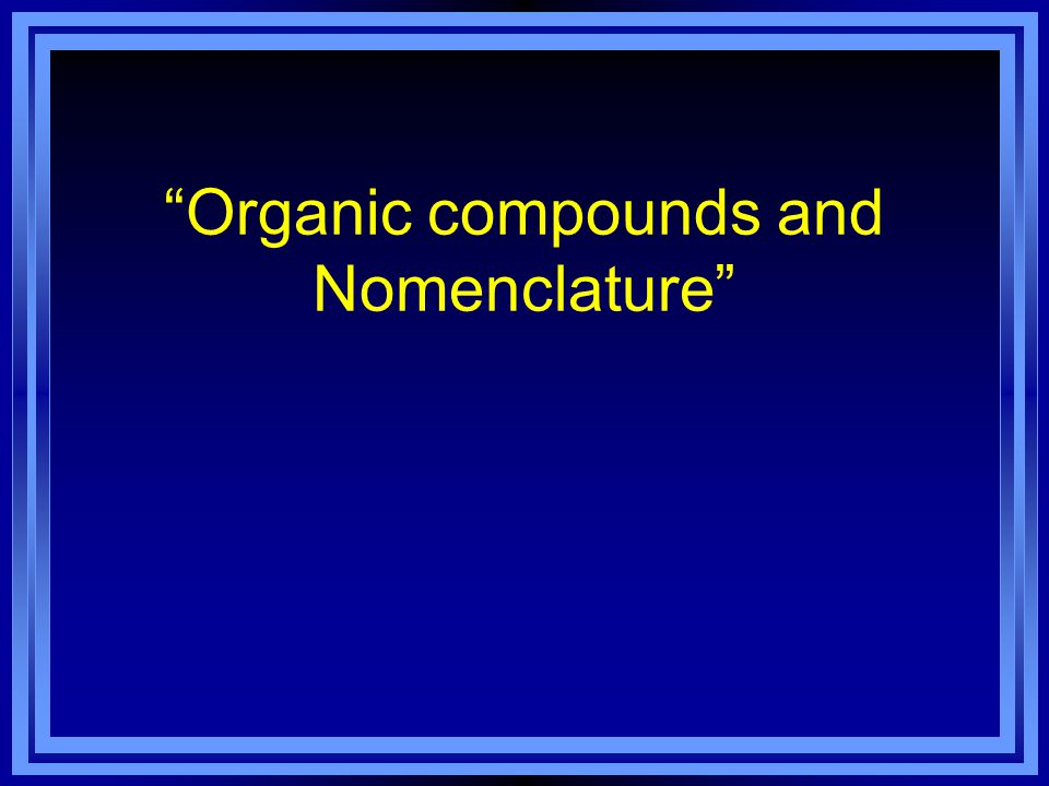 Organic compounds and Nomenclature